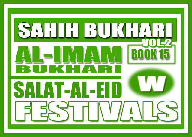 Sahih Bukhari Volume 2 – Book 15 Kitab Salat Al-Eid - Festivals